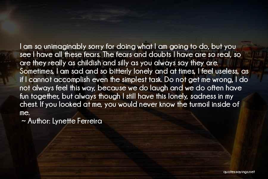 Without You I Feel Lonely Quotes By Lynette Ferreira