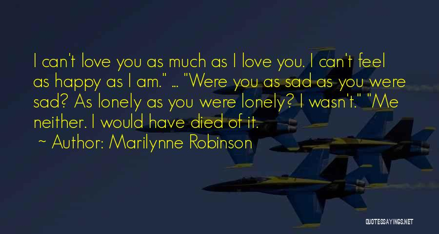 Without You I Feel Lonely Quotes By Marilynne Robinson