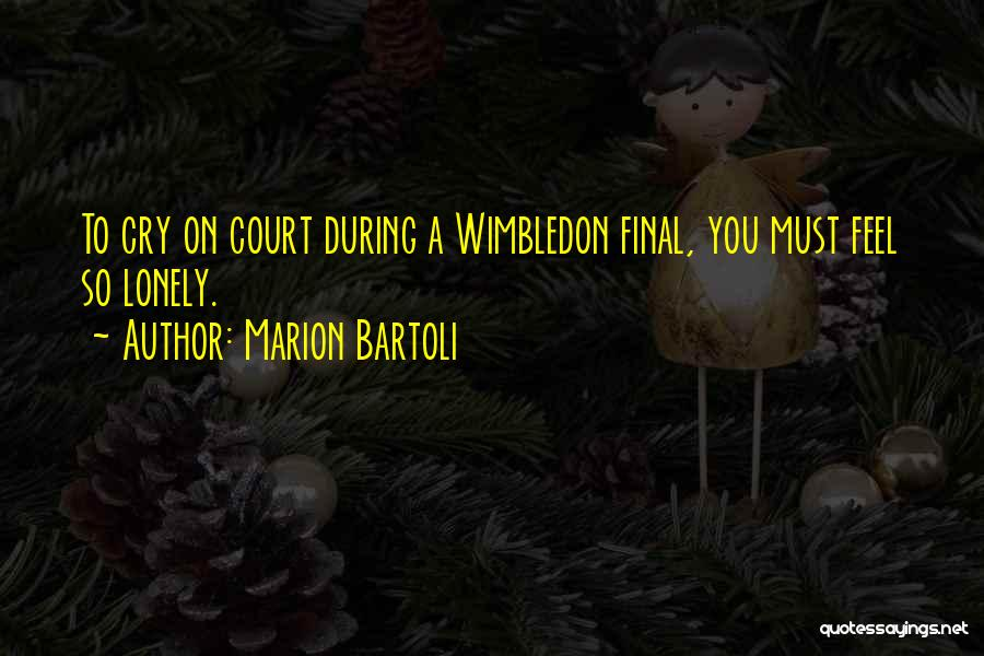 Without You I Feel Lonely Quotes By Marion Bartoli