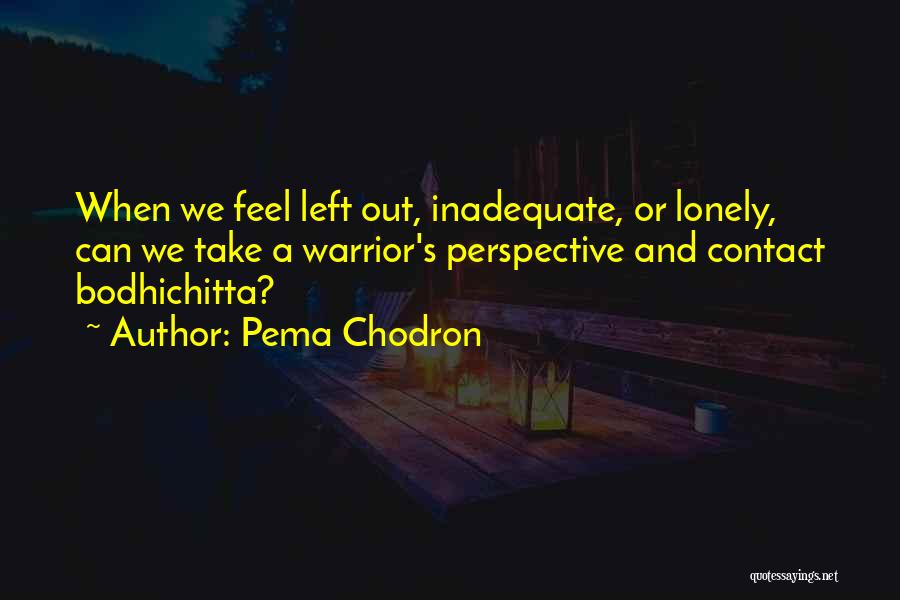 Without You I Feel Lonely Quotes By Pema Chodron