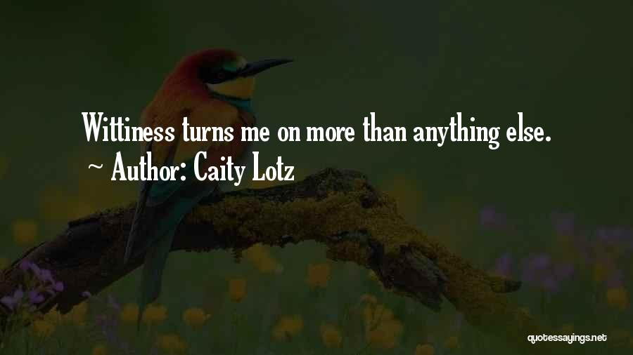 Wittiness Quotes By Caity Lotz