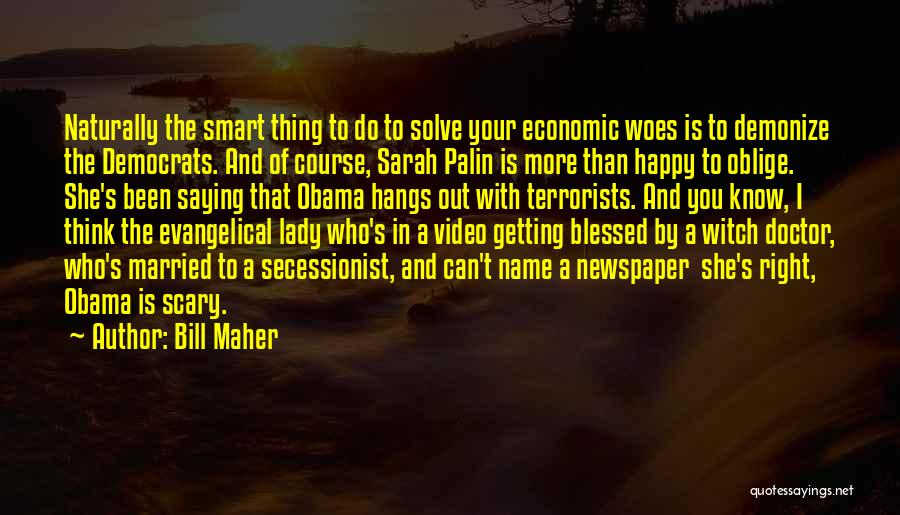 Woes Quotes By Bill Maher