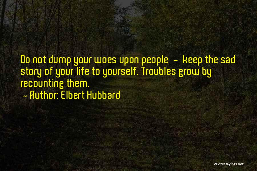 Woes Quotes By Elbert Hubbard