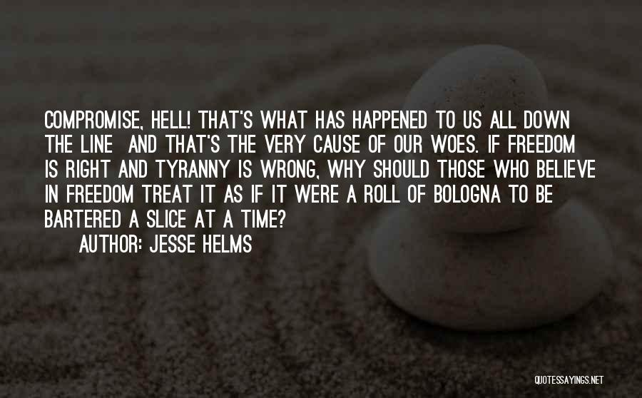 Woes Quotes By Jesse Helms