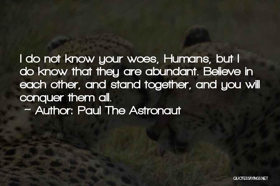 Woes Quotes By Paul The Astronaut