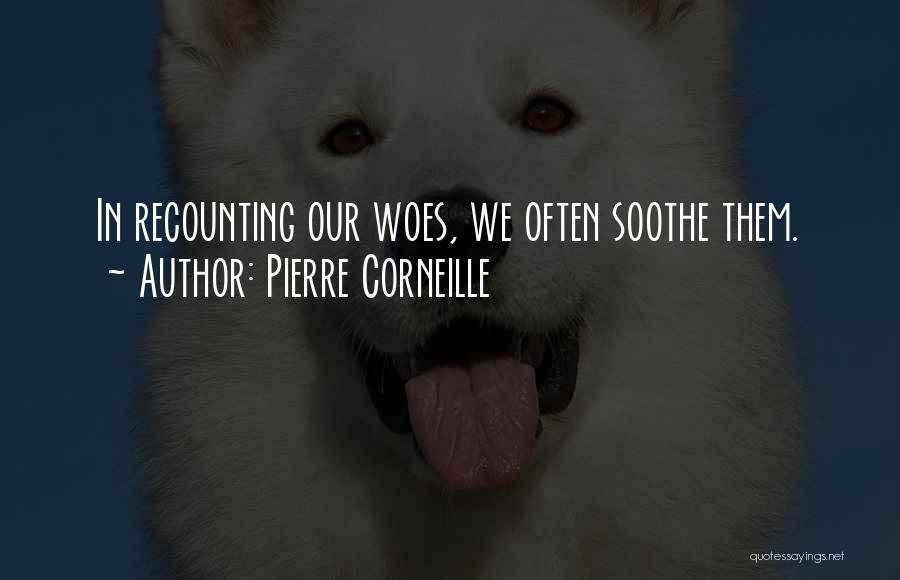Woes Quotes By Pierre Corneille