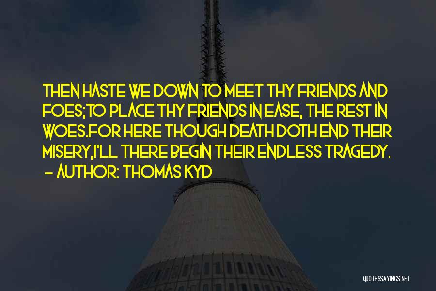 Woes Quotes By Thomas Kyd