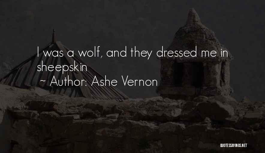 Wolf In Sheepskin Quotes By Ashe Vernon