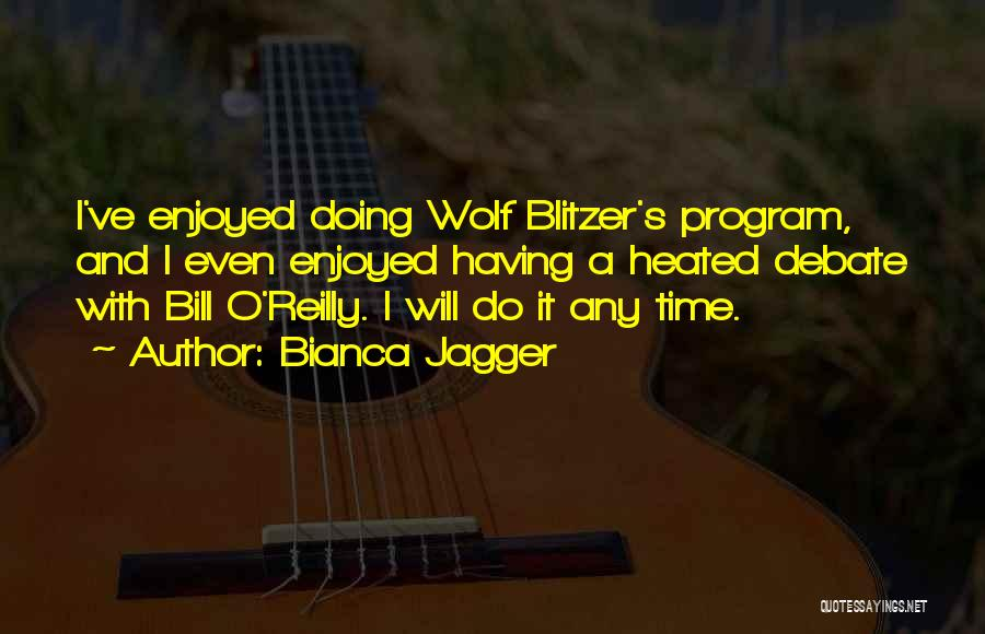 Wolf O'donnell Quotes By Bianca Jagger