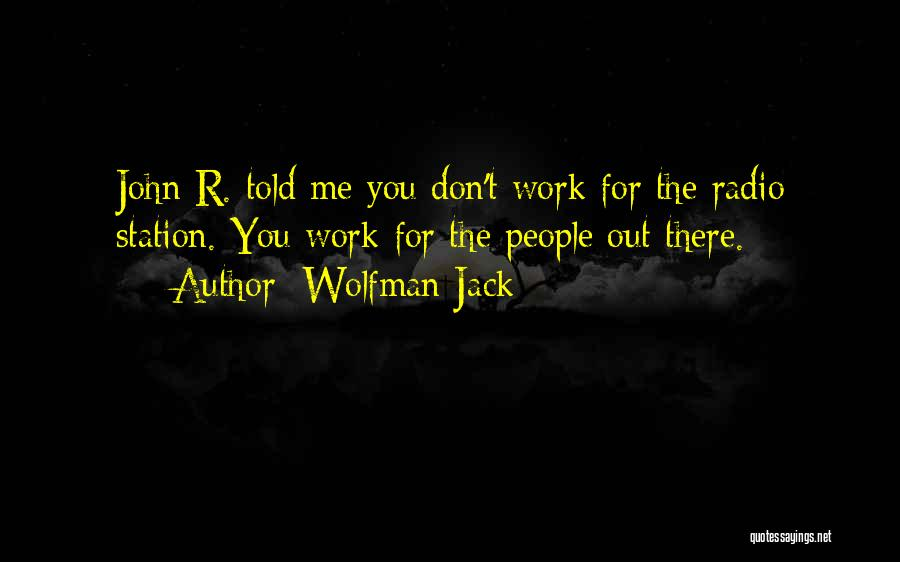 Wolfman Jack Radio Quotes By Wolfman Jack