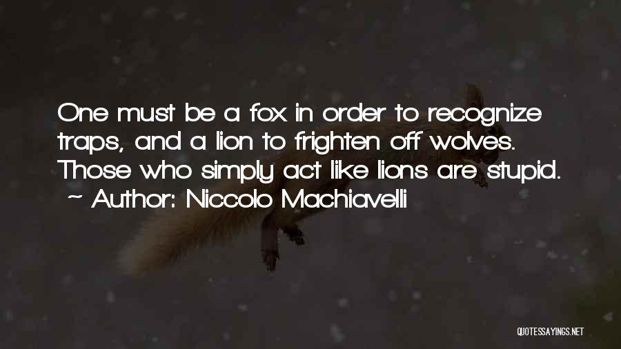 Wolves And Lions Quotes By Niccolo Machiavelli