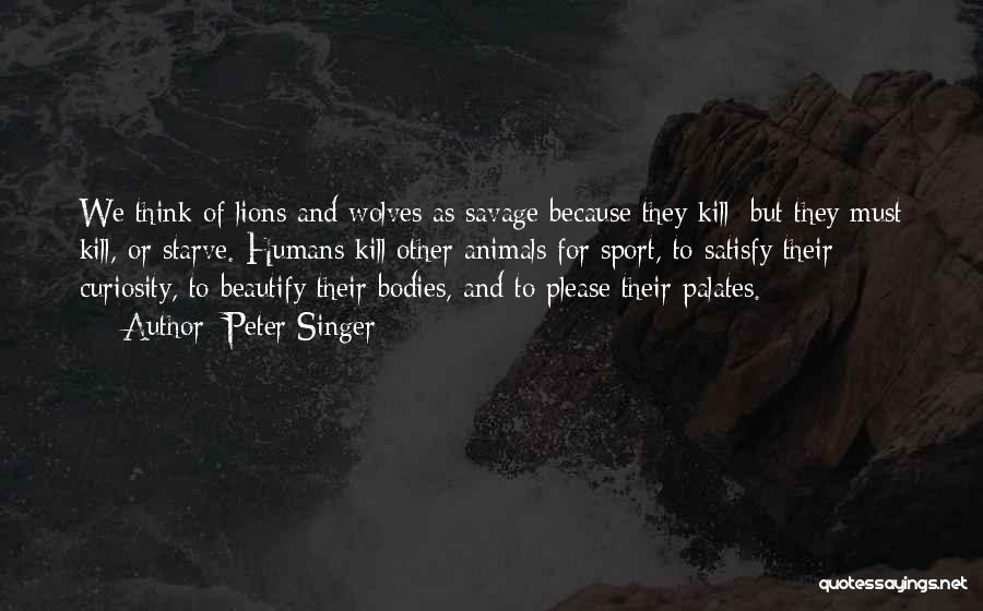Wolves And Lions Quotes By Peter Singer