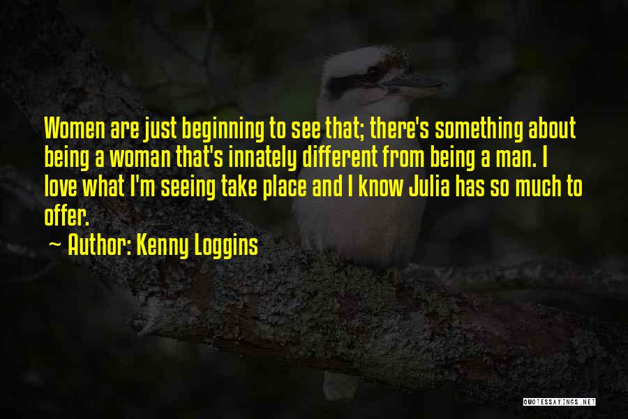 Woman Love Man Quotes By Kenny Loggins