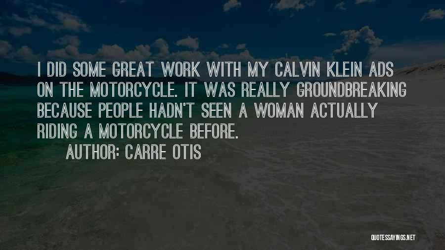 Woman Riding Motorcycle Quotes By Carre Otis