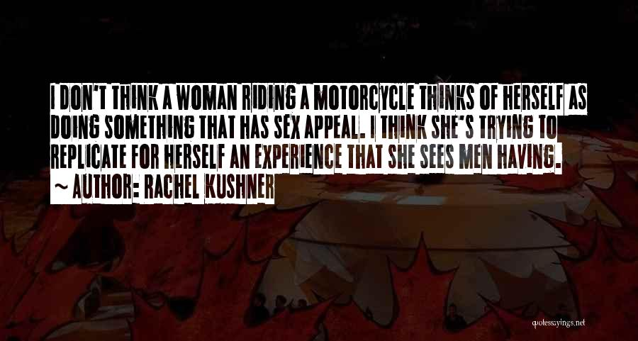 Woman Riding Motorcycle Quotes By Rachel Kushner