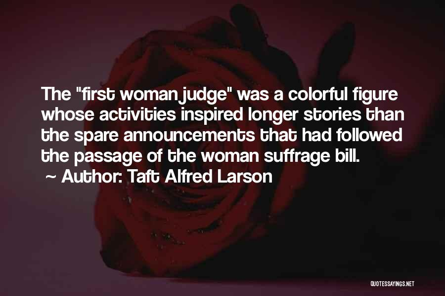 Woman Suffrage Quotes By Taft Alfred Larson