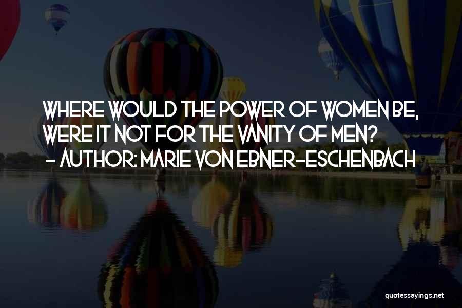 Women's Vanity Quotes By Marie Von Ebner-Eschenbach