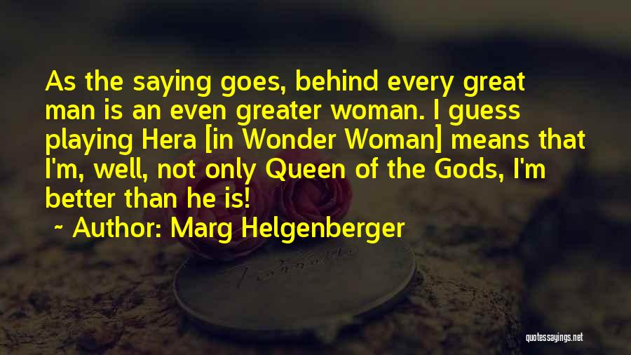 Wonder Man Quotes By Marg Helgenberger