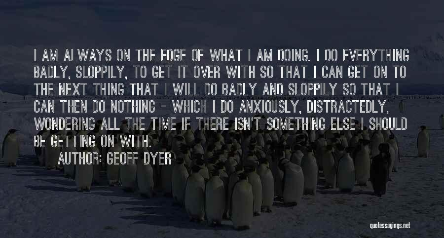Wondering What To Do Quotes By Geoff Dyer