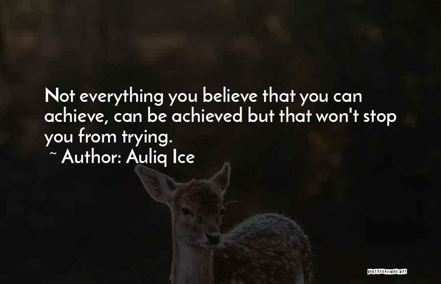 Won't Stop Trying Quotes By Auliq Ice