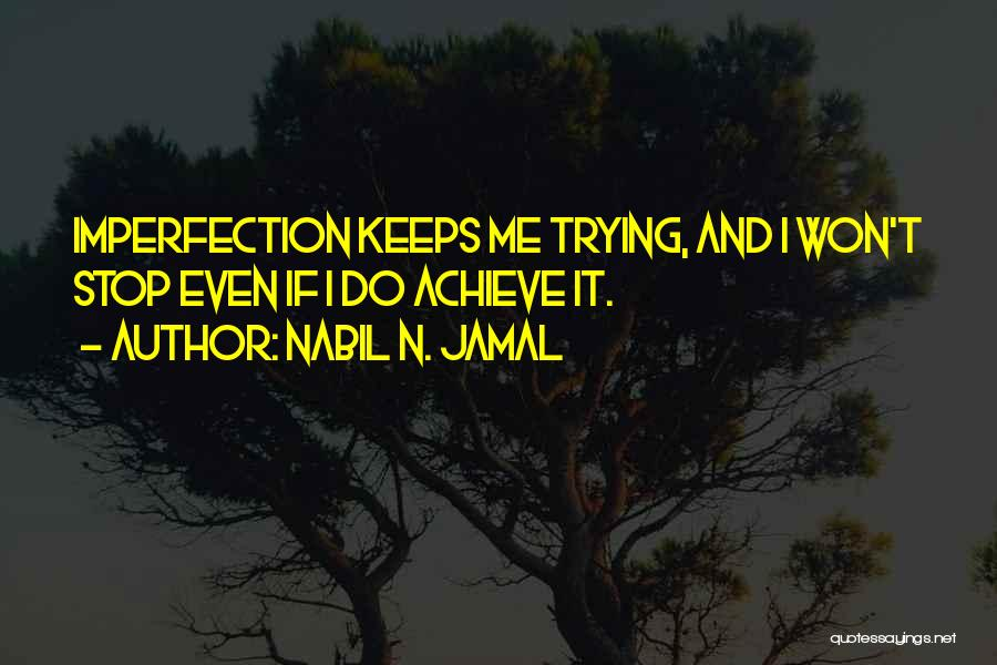 Won't Stop Trying Quotes By Nabil N. Jamal