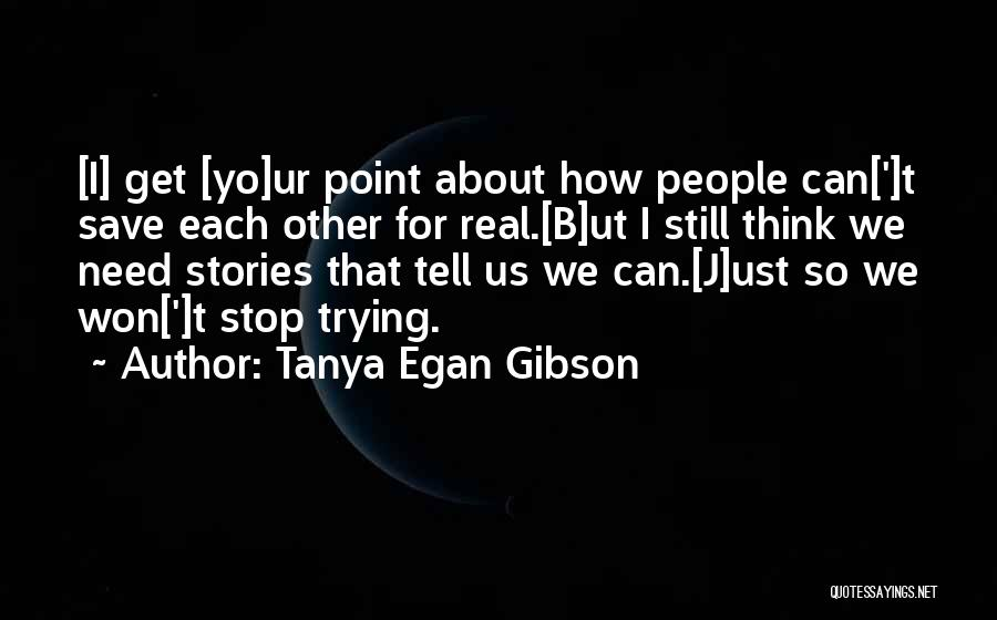 Won't Stop Trying Quotes By Tanya Egan Gibson