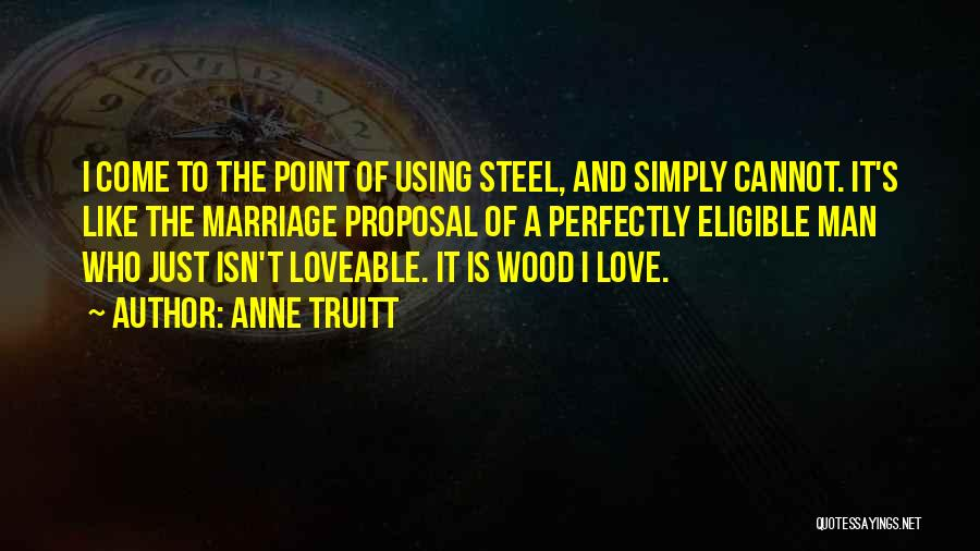 Wood And Love Quotes By Anne Truitt