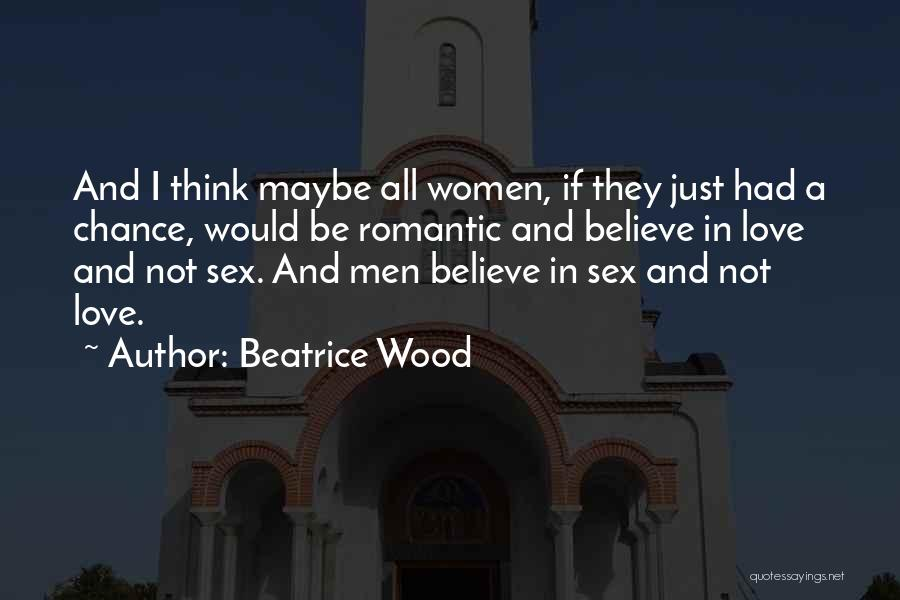 Wood And Love Quotes By Beatrice Wood