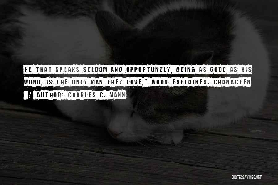 Wood And Love Quotes By Charles C. Mann