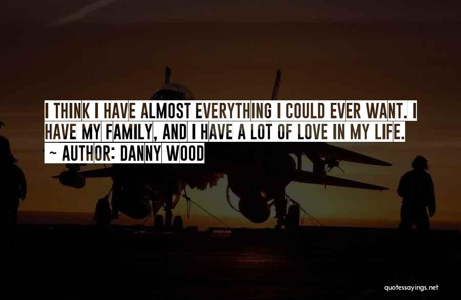 Wood And Love Quotes By Danny Wood