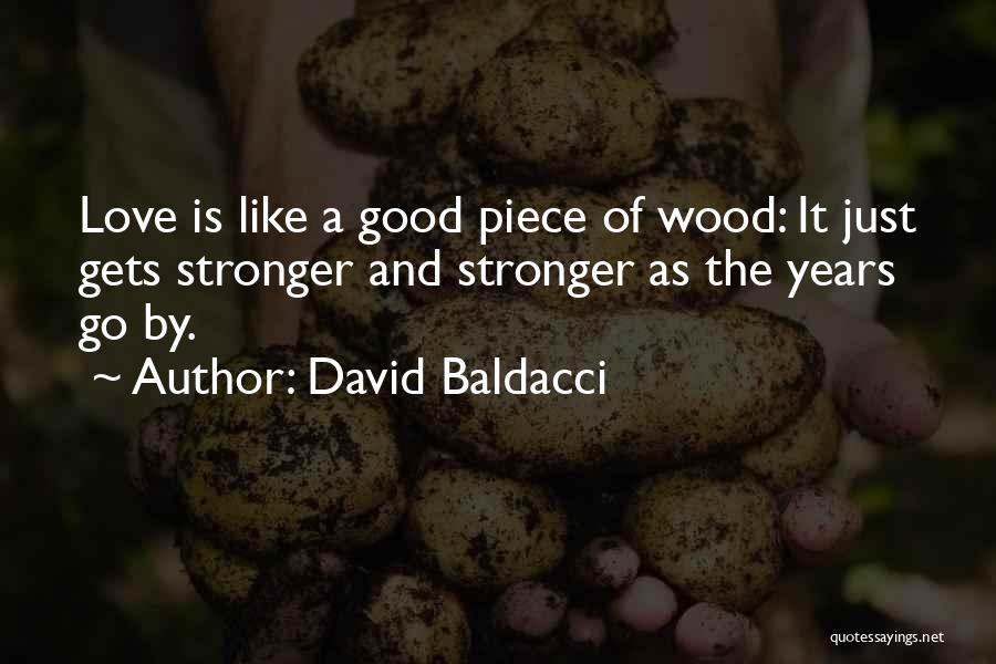 Wood And Love Quotes By David Baldacci