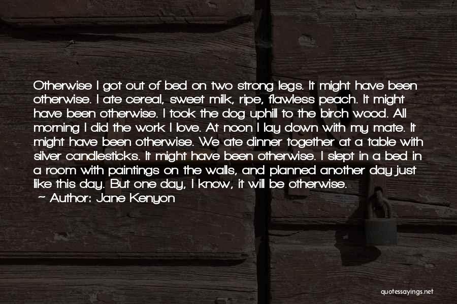 Wood And Love Quotes By Jane Kenyon