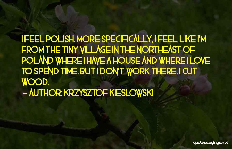 Wood And Love Quotes By Krzysztof Kieslowski
