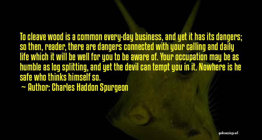 Wood Splitting Quotes By Charles Haddon Spurgeon