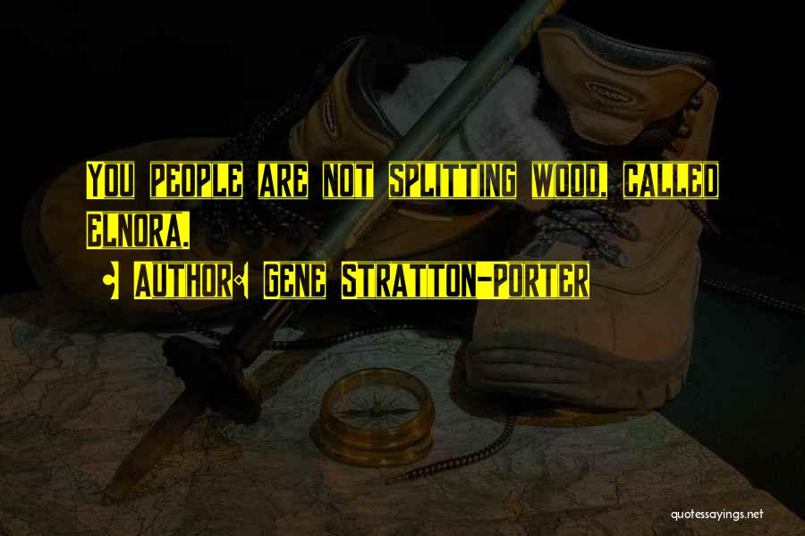 Wood Splitting Quotes By Gene Stratton-Porter