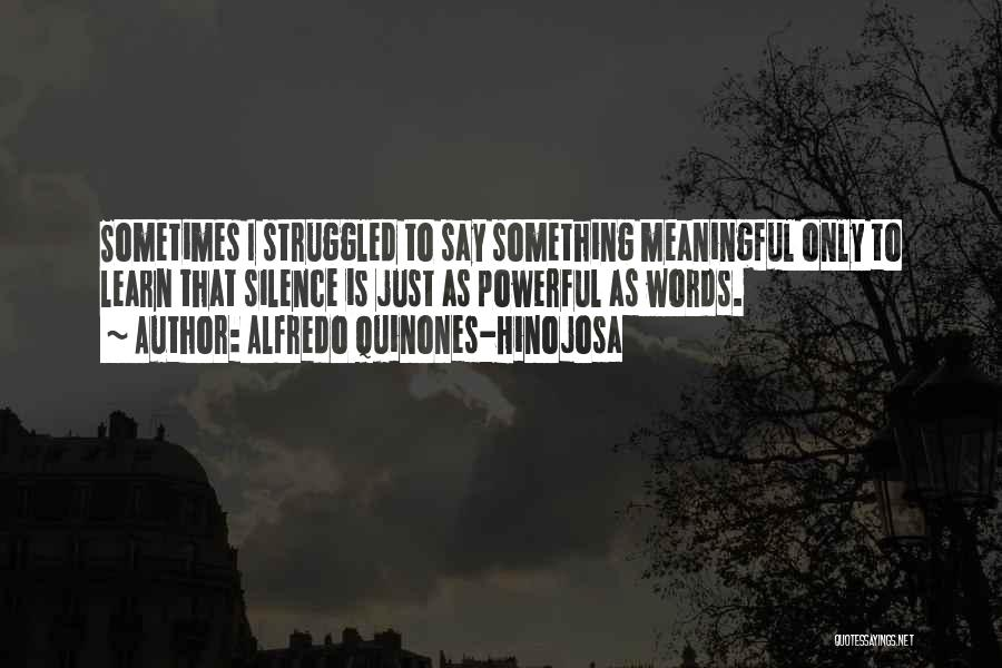 Words Are Meaningful Quotes By Alfredo Quinones-Hinojosa