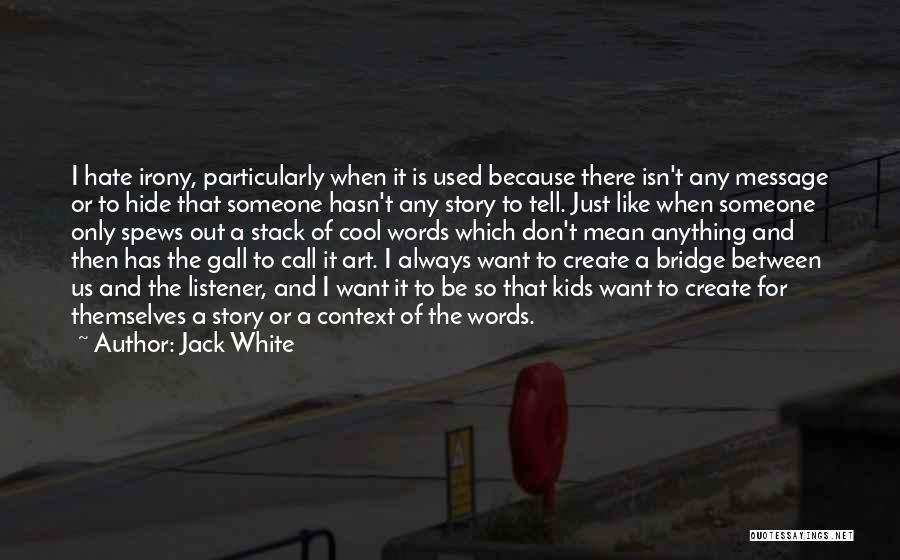 Words Don Mean Anything Quotes By Jack White