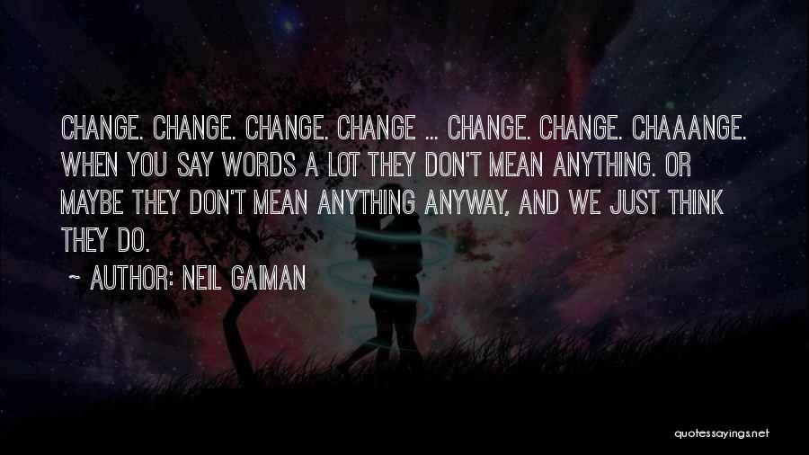 Words Don Mean Anything Quotes By Neil Gaiman