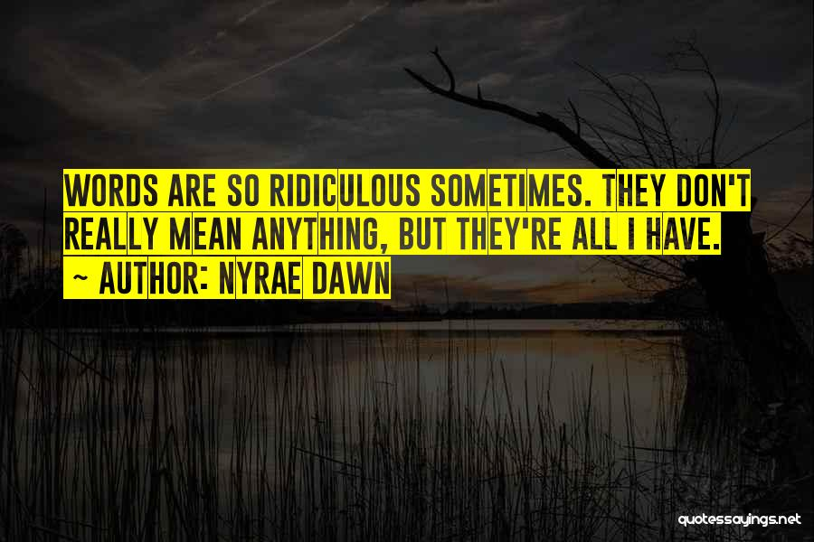 Words Don Mean Anything Quotes By Nyrae Dawn