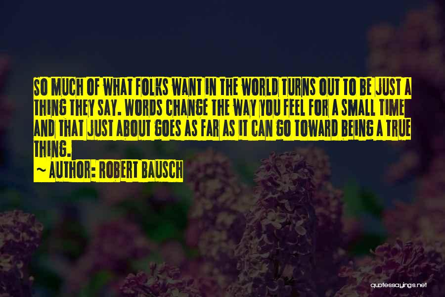 Words Just Being Words Quotes By Robert Bausch