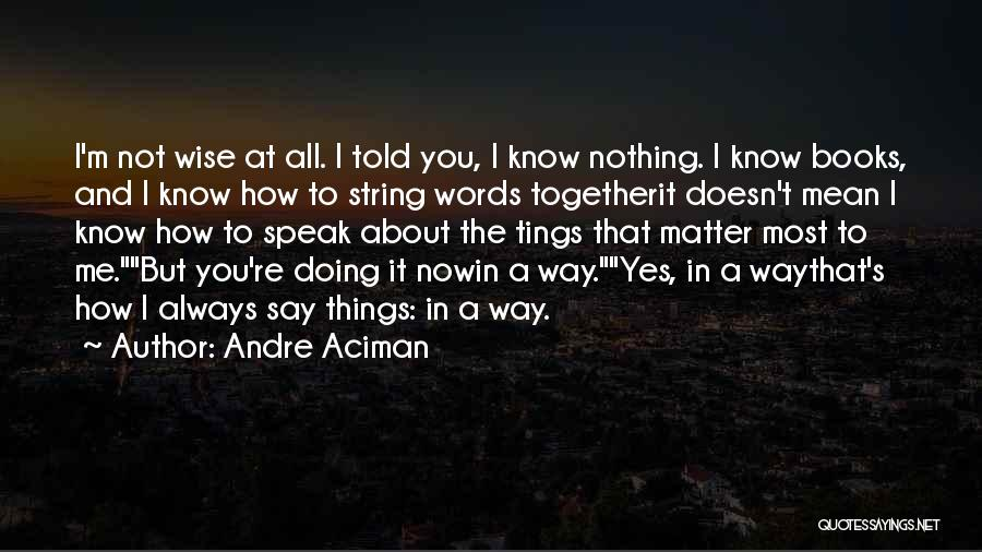 Words Mean Nothing Quotes By Andre Aciman