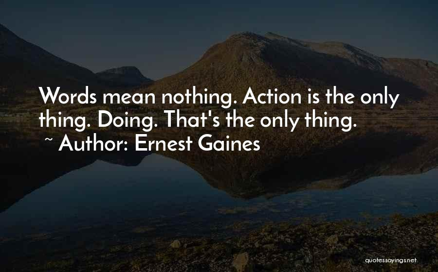 Words Mean Nothing Quotes By Ernest Gaines