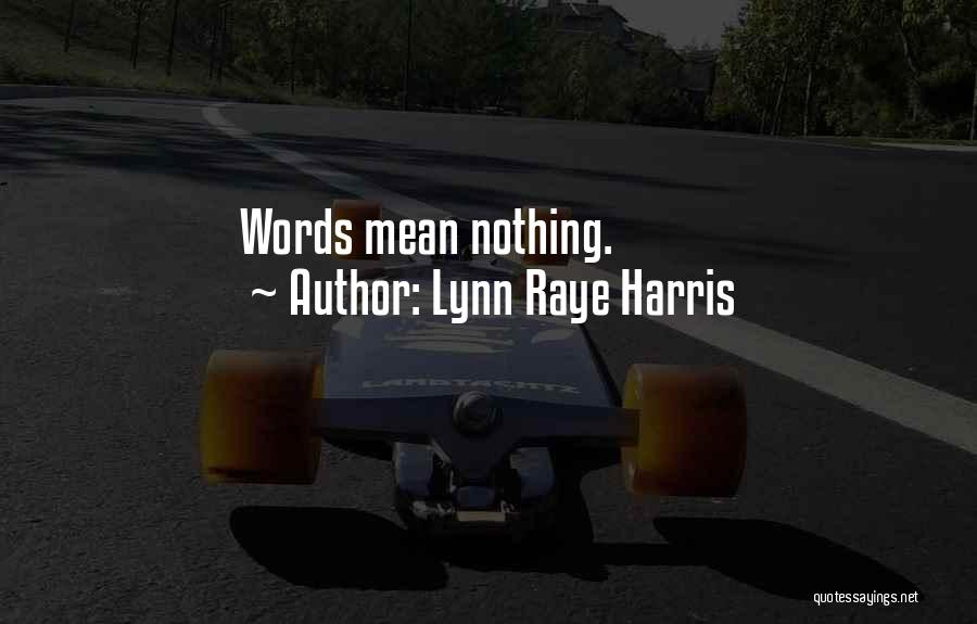 Words Mean Nothing Quotes By Lynn Raye Harris