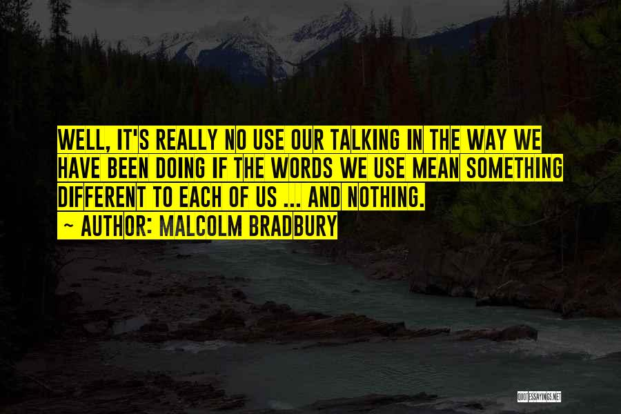 Words Mean Nothing Quotes By Malcolm Bradbury