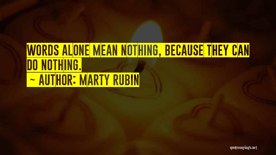 Words Mean Nothing Quotes By Marty Rubin