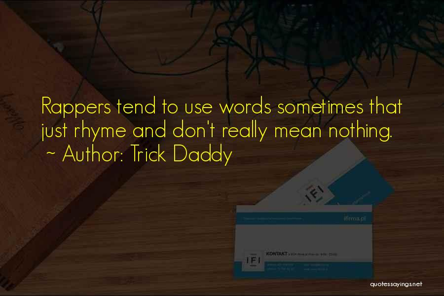 Words Mean Nothing Quotes By Trick Daddy