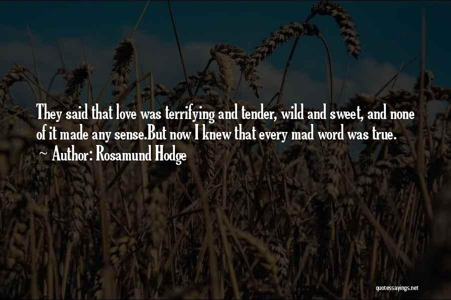 Words Of True Love Quotes By Rosamund Hodge