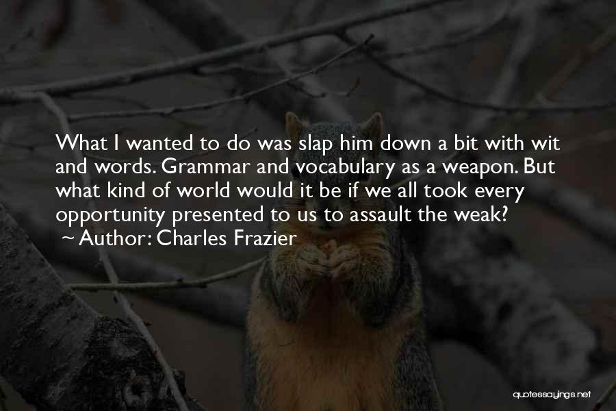 Words Weapon Quotes By Charles Frazier