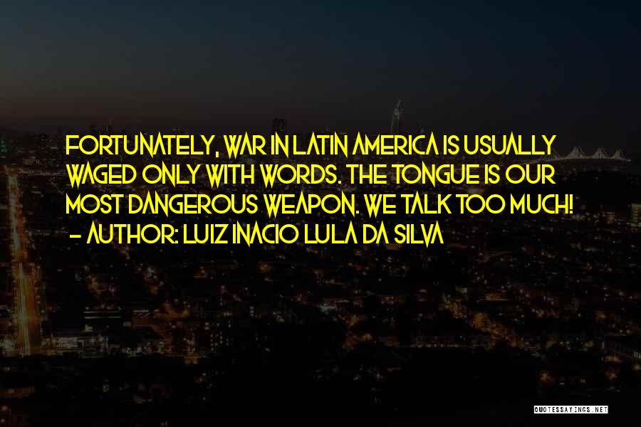 Words Weapon Quotes By Luiz Inacio Lula Da Silva
