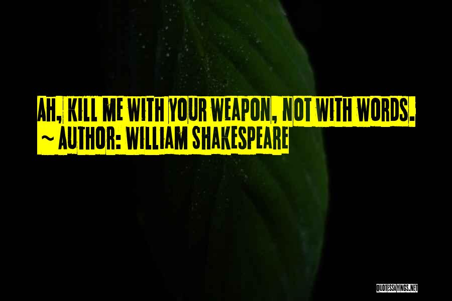Words Weapon Quotes By William Shakespeare